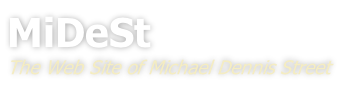 MiDeSt The Web Site of Michael Dennis Street